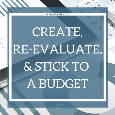 Business Tip No. 7: Create, Re-Evaluate, and Stick to a Budget